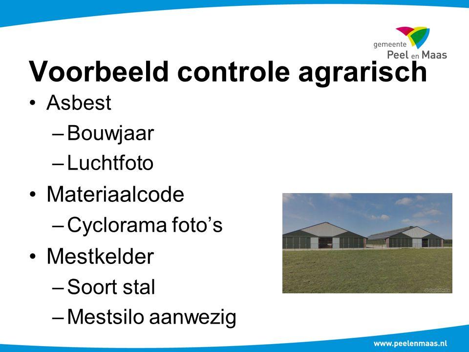 Voorbeeld controle agrarisch Asbest –Bouwjaar –Luchtfoto Materiaalcode –Cyclorama foto's Mestkelder –Soort stal –Mestsilo aanwezig