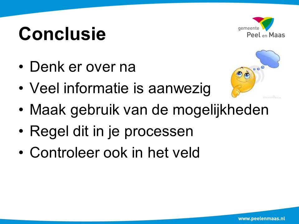 Conclusie Denk er over na Veel informatie is aanwezig Maak gebruik van de mogelijkheden Regel dit in je processen Controleer ook in het veld