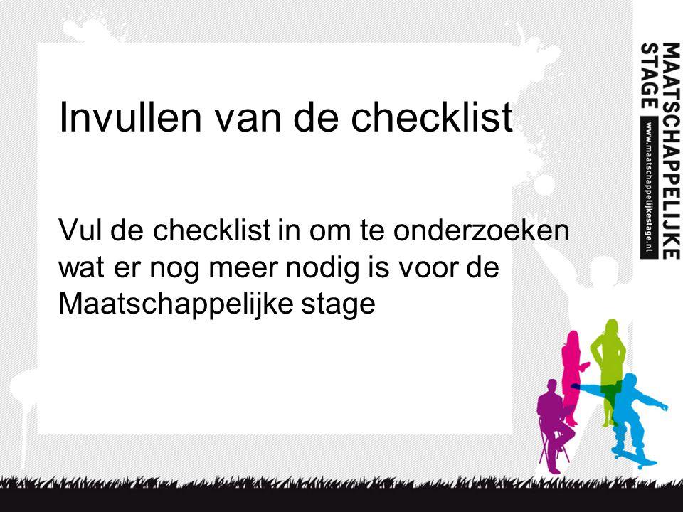 Invullen van de checklist Vul de checklist in om te onderzoeken wat er nog meer nodig is voor de Maatschappelijke stage