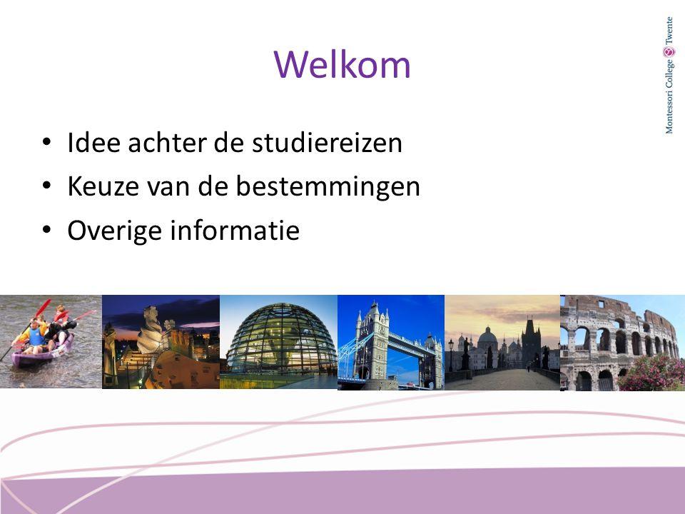 Welkom Idee achter de studiereizen Keuze van de bestemmingen Overige informatie