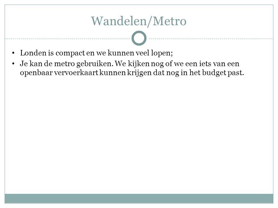 Wandelen/Metro Londen is compact en we kunnen veel lopen; Je kan de metro gebruiken.