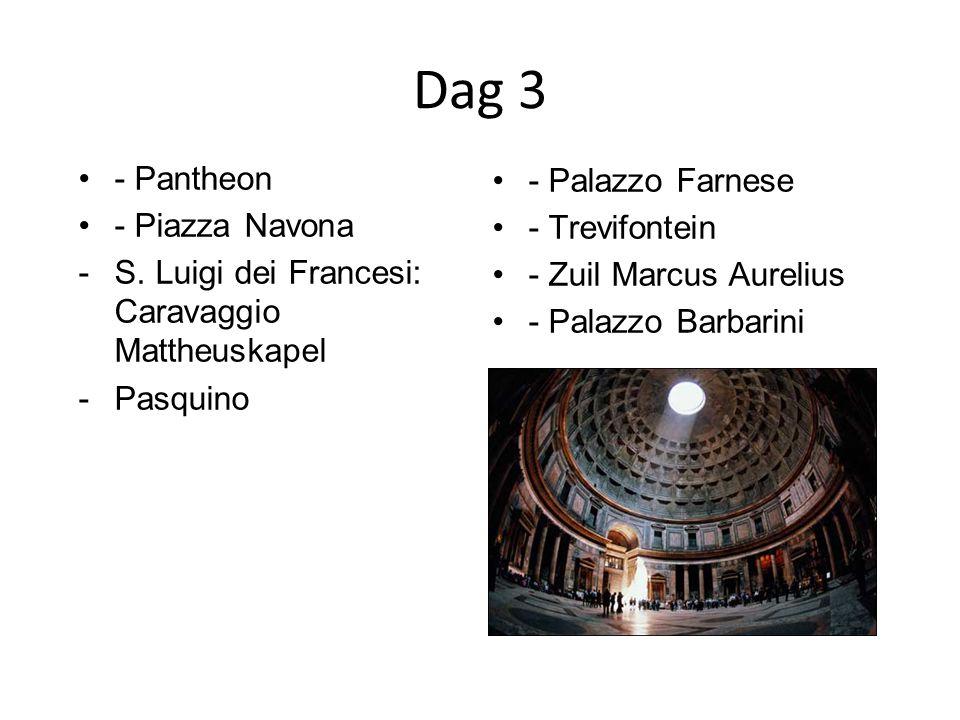 Dag 3 - Pantheon - Piazza Navona -S. Luigi dei Francesi: Caravaggio Mattheuskapel -Pasquino - Palazzo Farnese - Trevifontein - Zuil Marcus Aurelius -