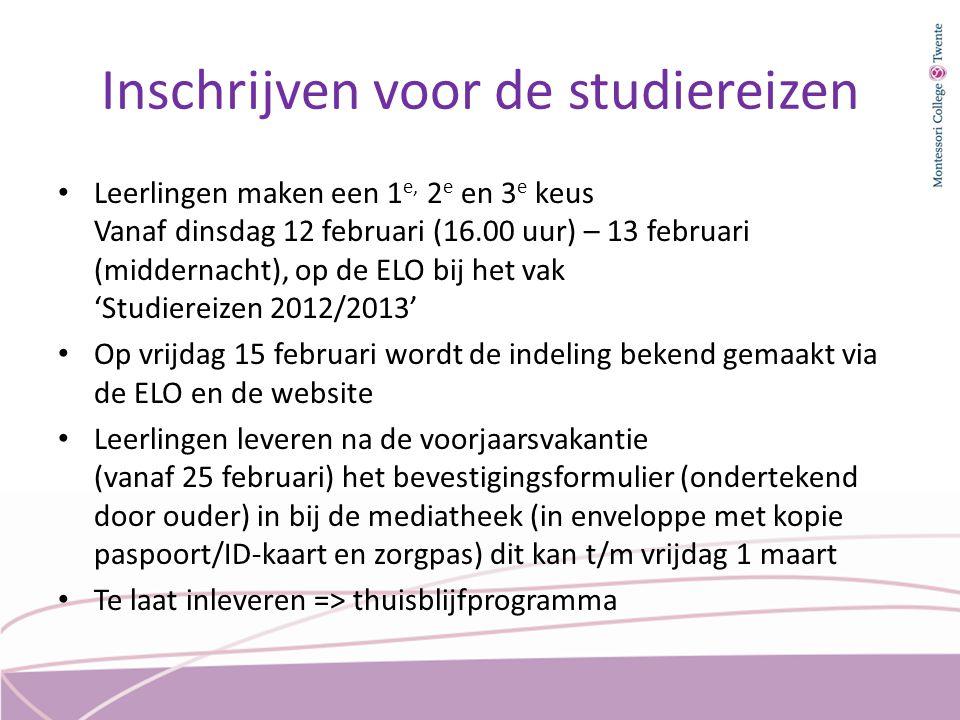 Inschrijven voor de studiereizen Leerlingen maken een 1 e, 2 e en 3 e keus Vanaf dinsdag 12 februari (16.00 uur) – 13 februari (middernacht), op de EL