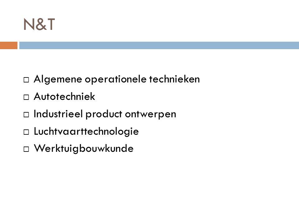 N&T  Algemene operationele technieken  Autotechniek  Industrieel product ontwerpen  Luchtvaarttechnologie  Werktuigbouwkunde