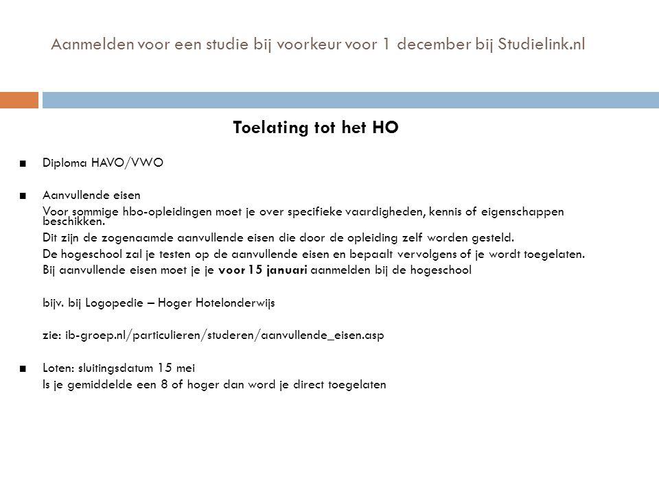 Aanmelden voor een studie bij voorkeur voor 1 december bij Studielink.nl Toelating tot het HO Diploma HAVO/VWO Aanvullende eisen Voor sommige hbo-ople