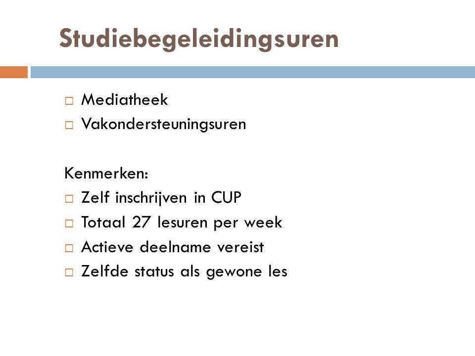 Studiebegeleidingsuren  Mediatheek  Vakondersteuningsuren Kenmerken:  Zelf inschrijven in CUP  Totaal 27 lesuren per week  Actieve deelname verei