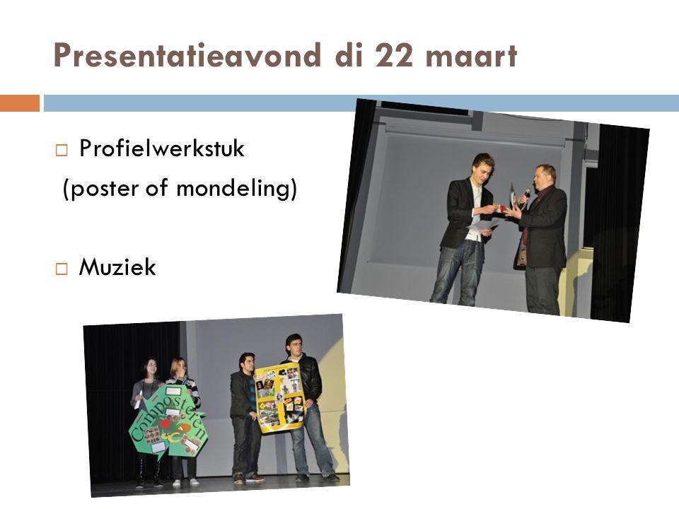 Presentatieavond di 22 maart  Profielwerkstuk (poster of mondeling)  Muziek