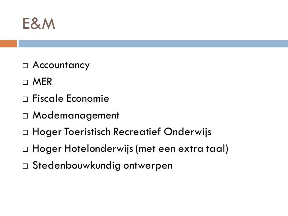 E&M  Accountancy  MER  Fiscale Economie  Modemanagement  Hoger Toeristisch Recreatief Onderwijs  Hoger Hotelonderwijs (met een extra taal)  Ste