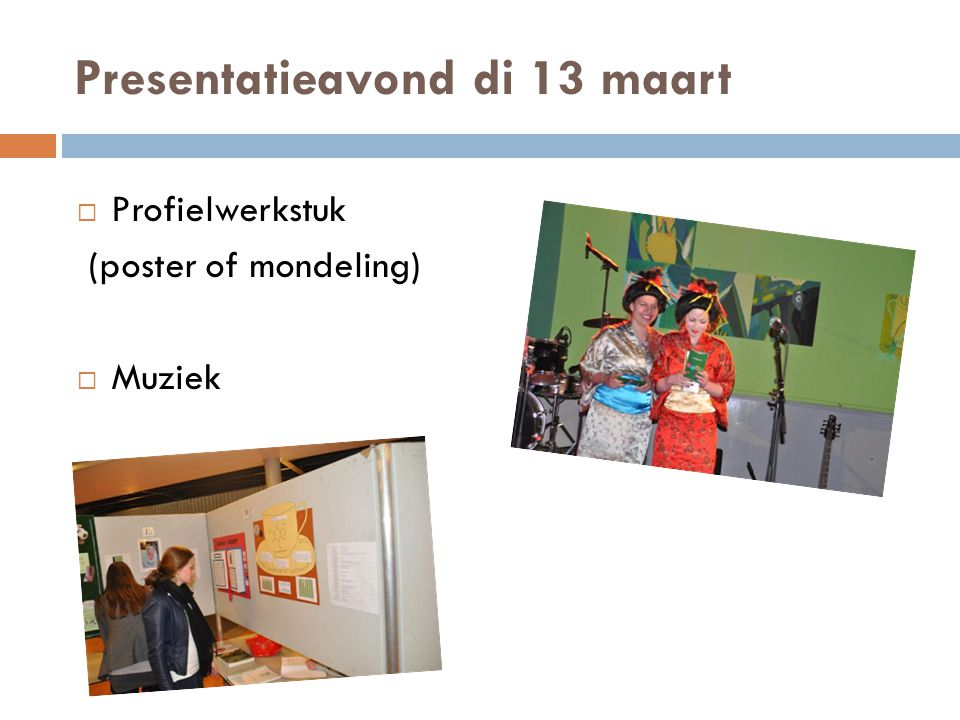 Presentatieavond di 13 maart  Profielwerkstuk (poster of mondeling)  Muziek