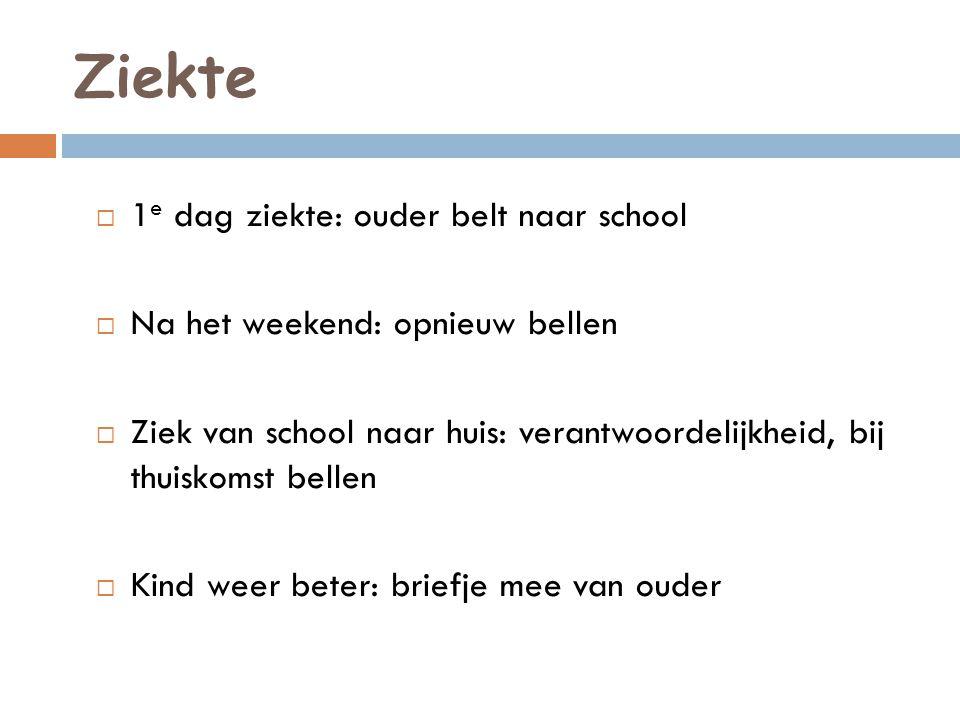 Ziekte  1 e dag ziekte: ouder belt naar school  Na het weekend: opnieuw bellen  Ziek van school naar huis: verantwoordelijkheid, bij thuiskomst bel