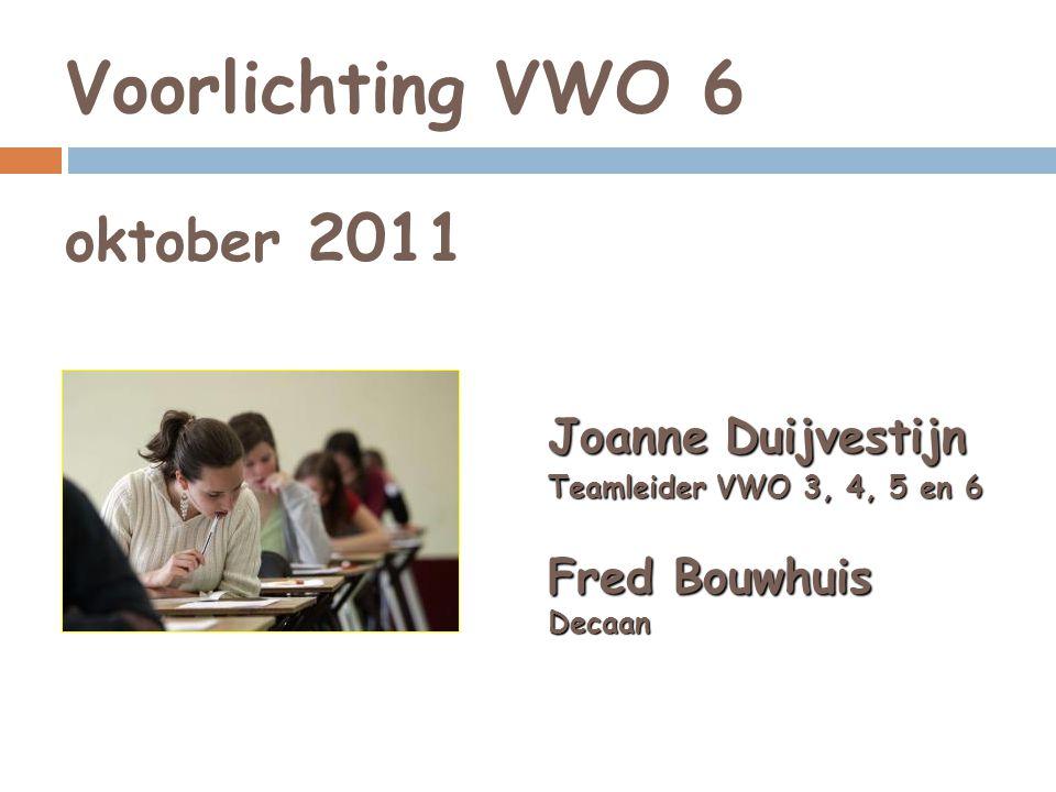 Voorlichting VWO 6 oktober 2011 Joanne Duijvestijn Teamleider VWO 3, 4, 5 en 6 Fred Bouwhuis Decaan