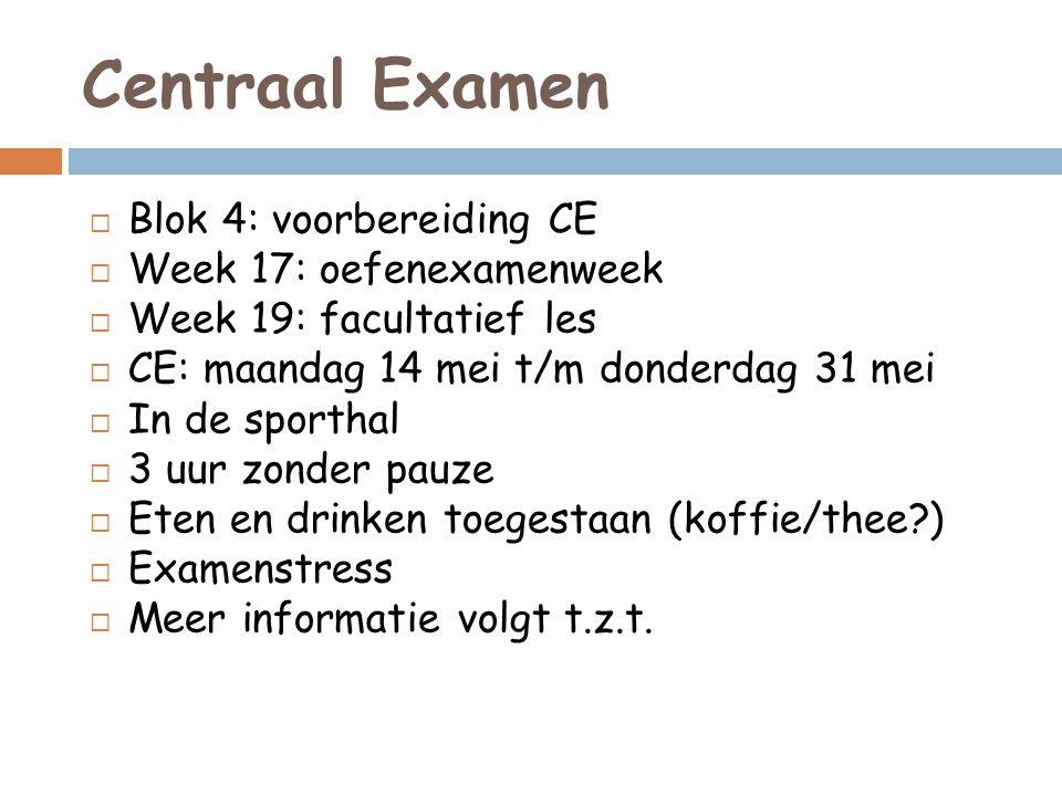 Centraal Examen  Blok 4: voorbereiding CE  Week 17: oefenexamenweek  Week 19: facultatief les  CE: maandag 14 mei t/m donderdag 31 mei  In de spo