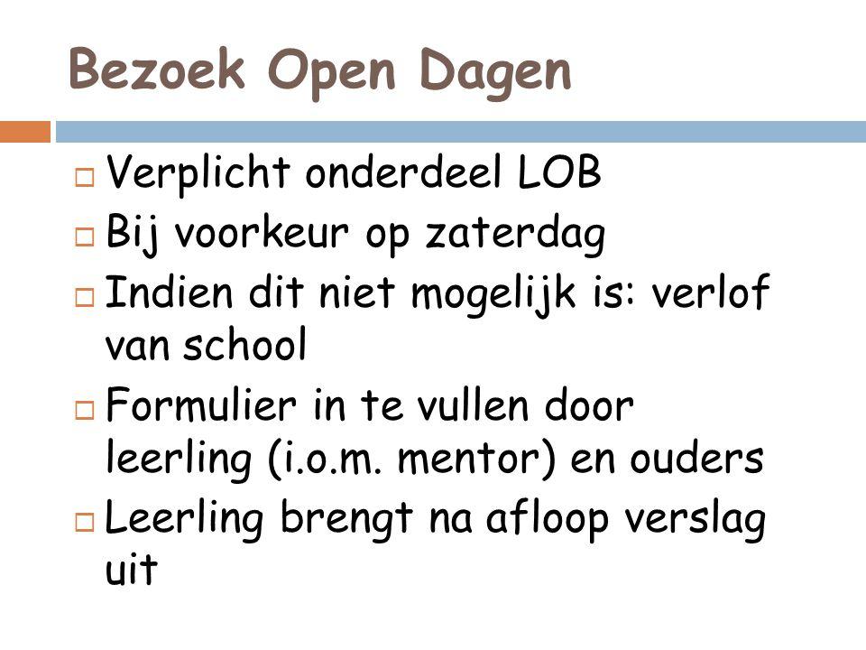 Bezoek Open Dagen  Verplicht onderdeel LOB  Bij voorkeur op zaterdag  Indien dit niet mogelijk is: verlof van school  Formulier in te vullen door leerling (i.o.m.