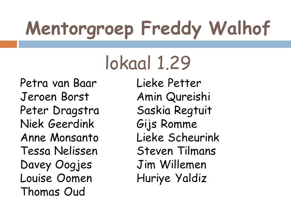 Mentorgroep Freddy Walhof lokaal 1.29 Petra van Baar Jeroen Borst Peter Dragstra Niek Geerdink Anne Monsanto Tessa Nelissen Davey Oogjes Louise Oomen