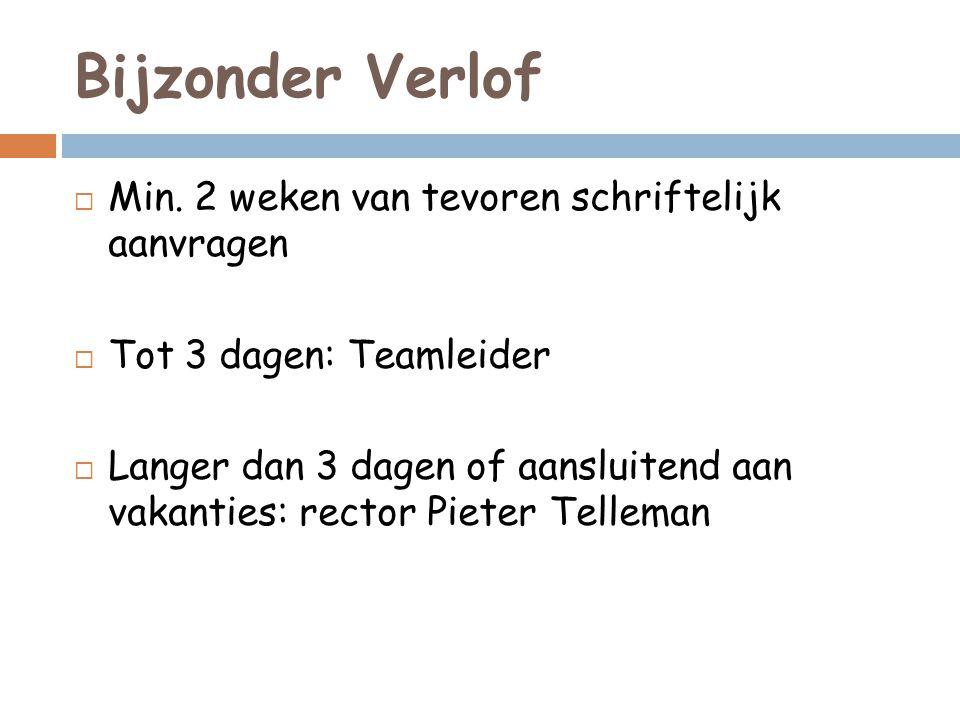 Bijzonder Verlof  Min. 2 weken van tevoren schriftelijk aanvragen  Tot 3 dagen: Teamleider  Langer dan 3 dagen of aansluitend aan vakanties: rector