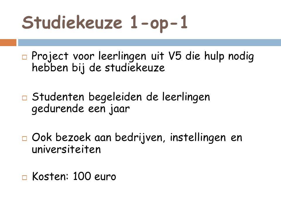 Studiekeuze 1-op-1  Project voor leerlingen uit V5 die hulp nodig hebben bij de studiekeuze  Studenten begeleiden de leerlingen gedurende een jaar 