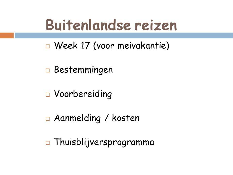  Week 17 (voor meivakantie)  Bestemmingen  Voorbereiding  Aanmelding / kosten  Thuisblijversprogramma