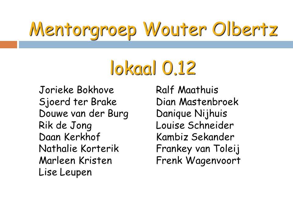 Mentorgroep Wouter Olbertz lokaal 0.12 Jorieke Bokhove Sjoerd ter Brake Douwe van der Burg Rik de Jong Daan Kerkhof Nathalie Korterik Marleen Kristen