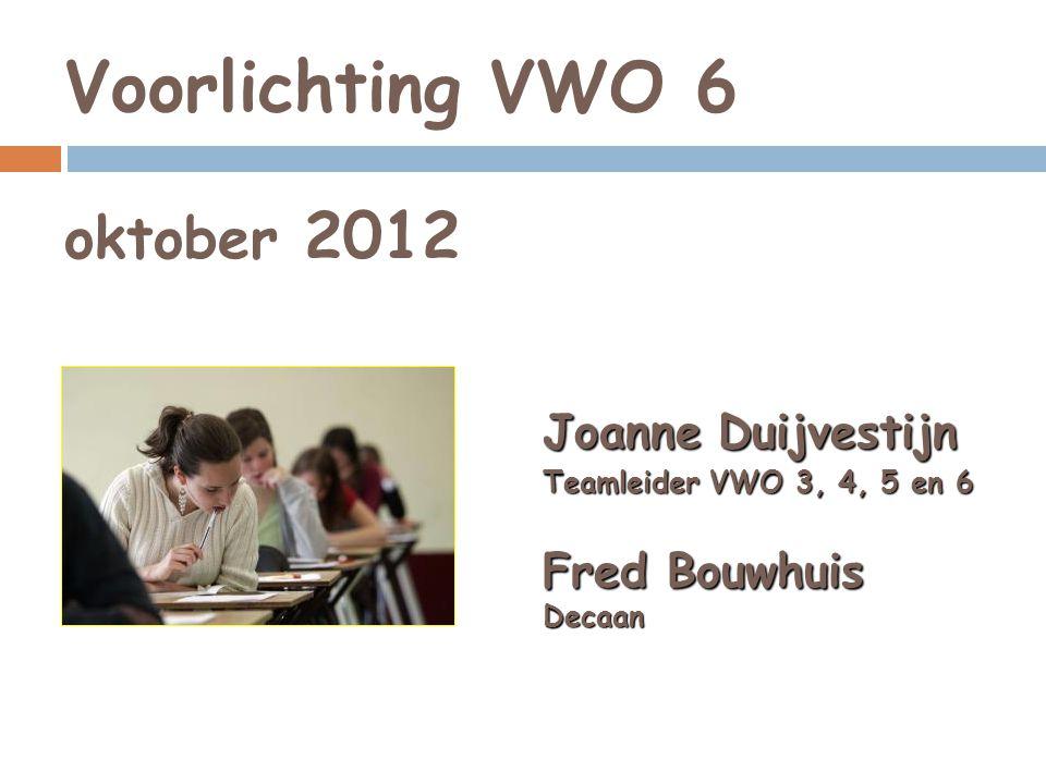 Voorlichting VWO 6 oktober 2012 Joanne Duijvestijn Teamleider VWO 3, 4, 5 en 6 Fred Bouwhuis Decaan
