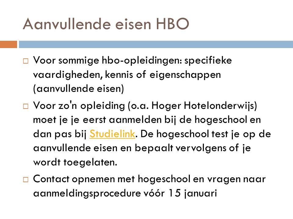 Aanvullende eisen HBO  Voor sommige hbo-opleidingen: specifieke vaardigheden, kennis of eigenschappen (aanvullende eisen)  Voor zo n opleiding (o.a.