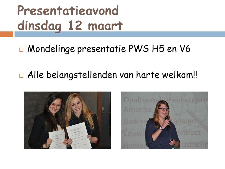 Presentatieavond dinsdag 12 maart  Mondelinge presentatie PWS H5 en V6  Alle belangstellenden van harte welkom!!