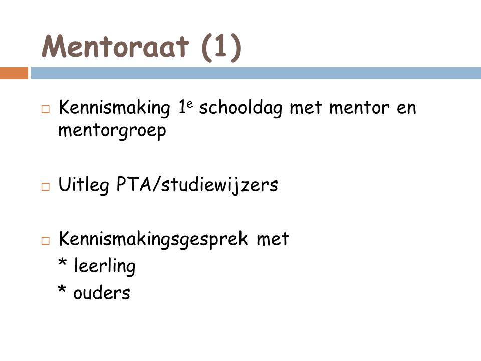 Mentoraat (1)  Kennismaking 1 e schooldag met mentor en mentorgroep  Uitleg PTA/studiewijzers  Kennismakingsgesprek met * leerling * ouders