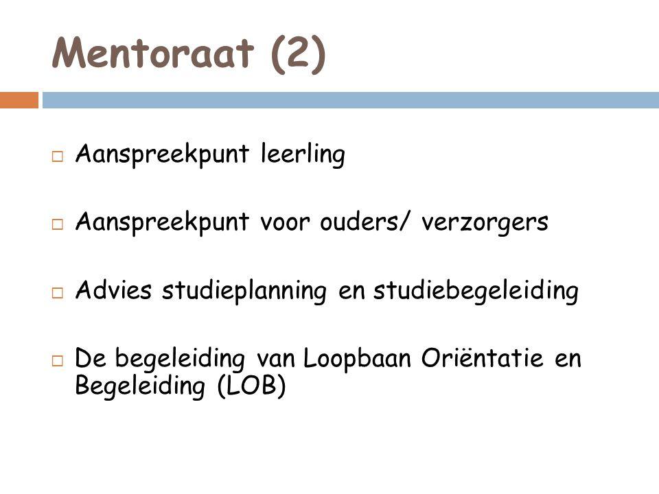 Mentoraat (2)  Aanspreekpunt leerling  Aanspreekpunt voor ouders/ verzorgers  Advies studieplanning en studiebegeleiding  De begeleiding van Loopbaan Oriëntatie en Begeleiding (LOB)