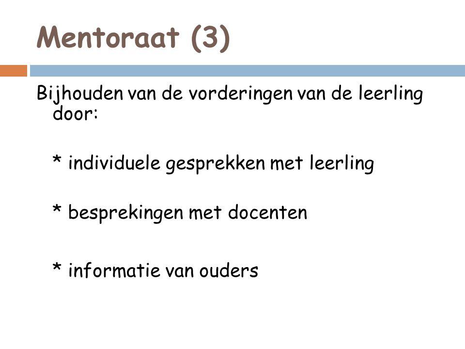 Mentoraat (3) Bijhouden van de vorderingen van de leerling door: * individuele gesprekken met leerling * besprekingen met docenten * informatie van ouders