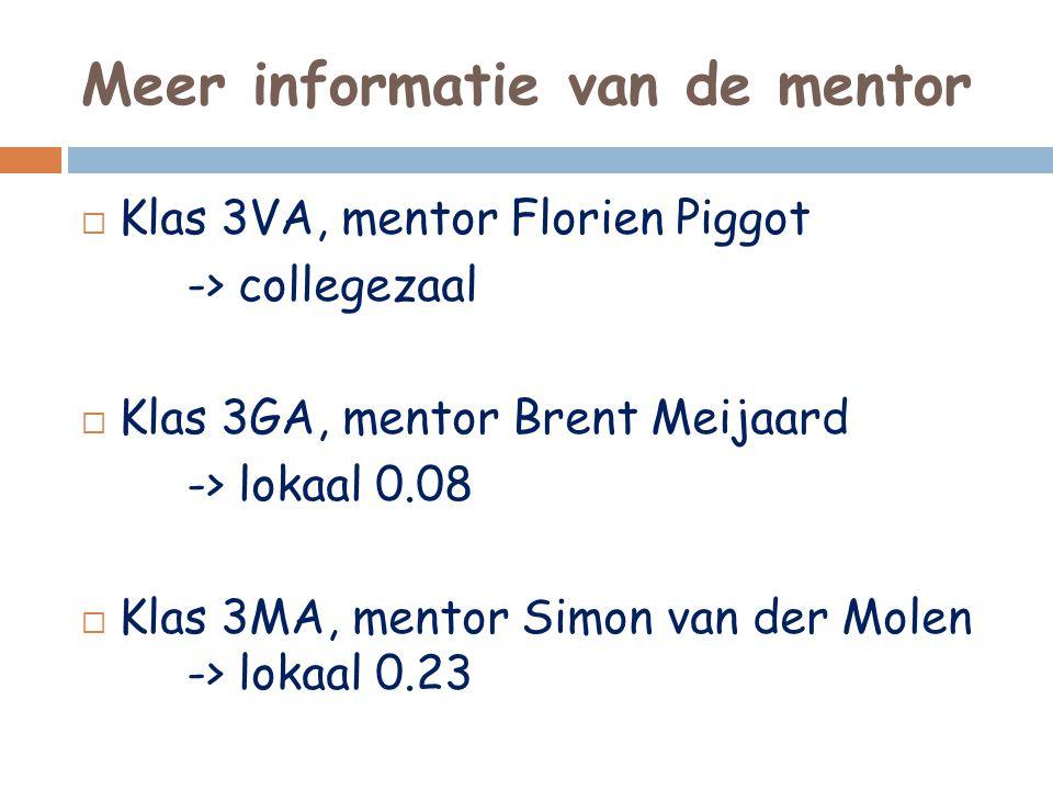 Meer informatie van de mentor  Klas 3VA, mentor Florien Piggot -> collegezaal  Klas 3GA, mentor Brent Meijaard -> lokaal 0.08  Klas 3MA, mentor Sim