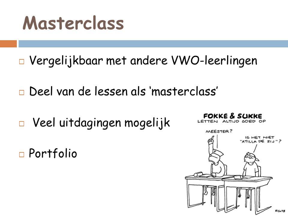 Masterclass  Vergelijkbaar met andere VWO-leerlingen  Deel van de lessen als 'masterclass'  Veel uitdagingen mogelijk  Portfolio
