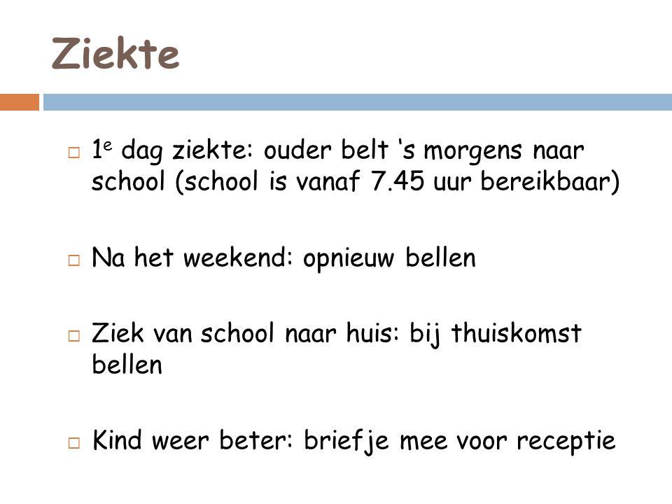 Ziekte  1 e dag ziekte: ouder belt 's morgens naar school (school is vanaf 7.45 uur bereikbaar)  Na het weekend: opnieuw bellen  Ziek van school na