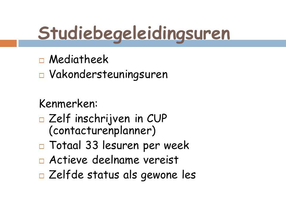 Studiebegeleidingsuren  Mediatheek  Vakondersteuningsuren Kenmerken:  Zelf inschrijven in CUP (contacturenplanner)  Totaal 33 lesuren per week  A