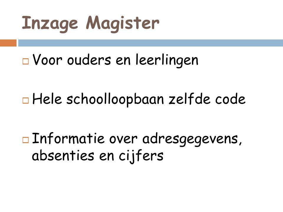 Inzage Magister  Voor ouders en leerlingen  Hele schoolloopbaan zelfde code  Informatie over adresgegevens, absenties en cijfers