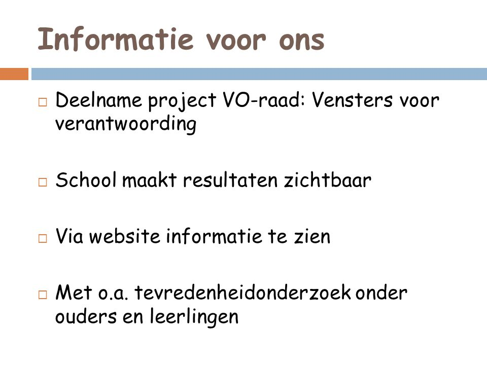 Informatie voor ons  Deelname project VO-raad: Vensters voor verantwoording  School maakt resultaten zichtbaar  Via website informatie te zien  Me