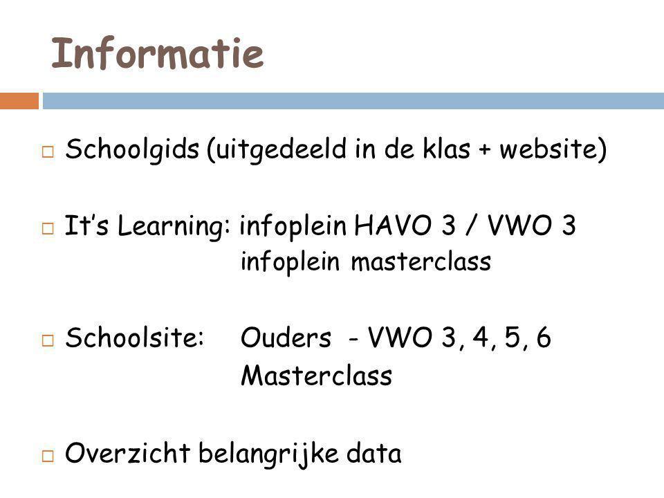 Informatie  Schoolgids (uitgedeeld in de klas + website)  It's Learning: infoplein HAVO 3 / VWO 3 infoplein masterclass  Schoolsite: Ouders - VWO 3, 4, 5, 6 Masterclass  Overzicht belangrijke data