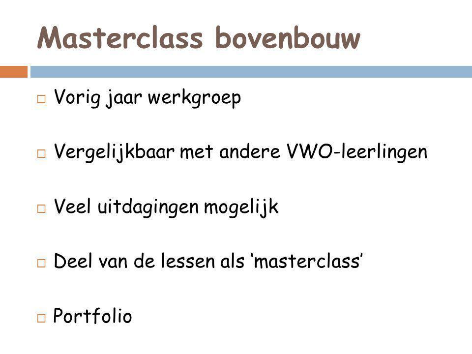 Masterclass bovenbouw  Vorig jaar werkgroep  Vergelijkbaar met andere VWO-leerlingen  Veel uitdagingen mogelijk  Deel van de lessen als 'masterclass'  Portfolio