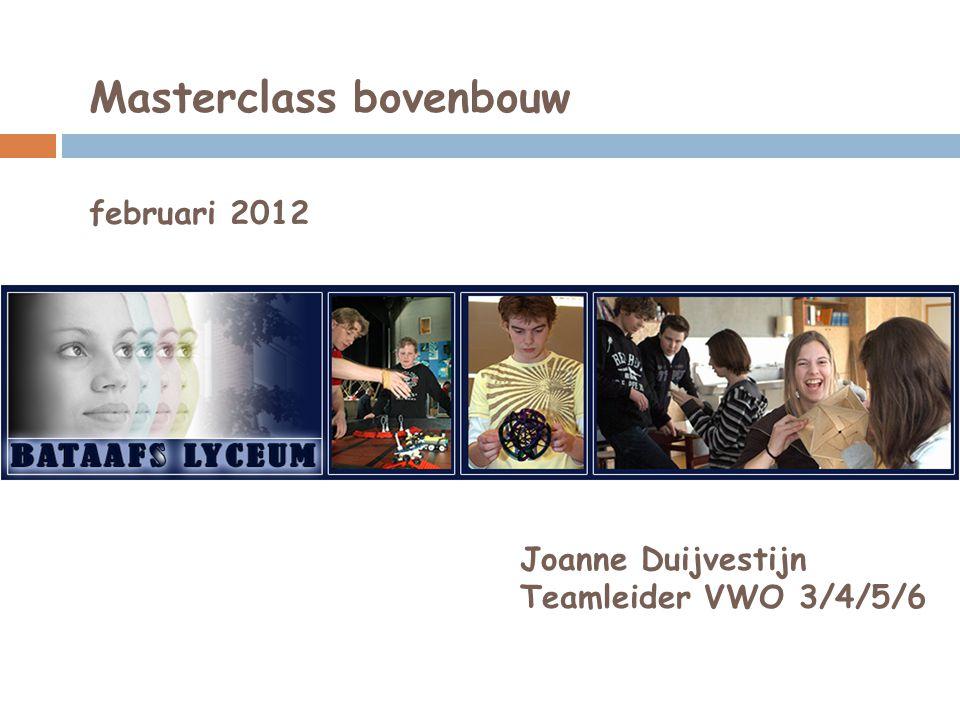 Masterclass bovenbouw februari 2012 Joanne Duijvestijn Teamleider VWO 3/4/5/6