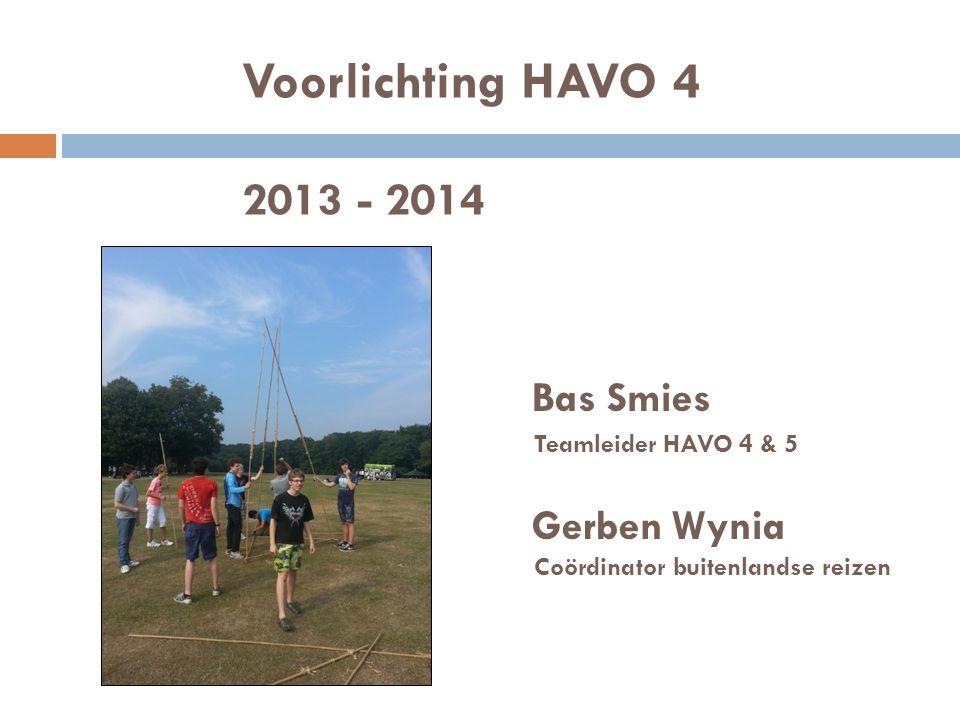 Voorlichting HAVO 4 2013 - 2014 Bas Smies Teamleider HAVO 4 & 5 Gerben Wynia Coördinator buitenlandse reizen