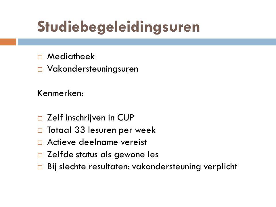 Studiebegeleidingsuren  Mediatheek  Vakondersteuningsuren Kenmerken:  Zelf inschrijven in CUP  Totaal 33 lesuren per week  Actieve deelname verei