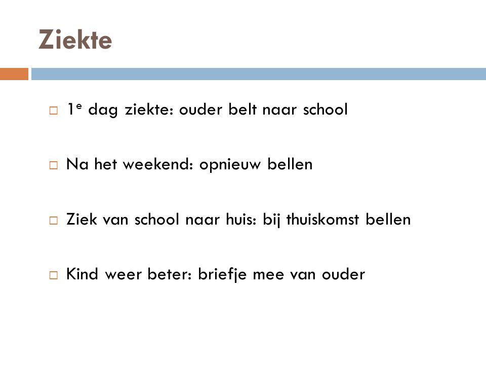 Ziekte  1 e dag ziekte: ouder belt naar school  Na het weekend: opnieuw bellen  Ziek van school naar huis: bij thuiskomst bellen  Kind weer beter: