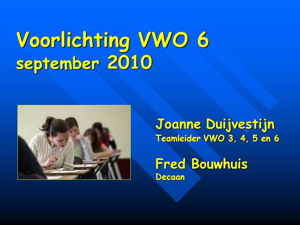 Leerlingbegeleiding VWO 6 Fred Bouwhuismentor / decaan Wouter Olbertzmentor Gabriëlle Westenbrinkmentor Henk Jan de Wildementor Yvonne Zweverinkmentor VWO docententeam Joanne Duijvestijnteamleider