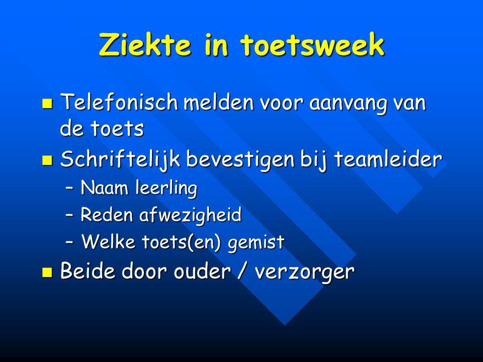 Ziekte in toetsweek Telefonisch melden voor aanvang van de toets Telefonisch melden voor aanvang van de toets Schriftelijk bevestigen bij teamleider S