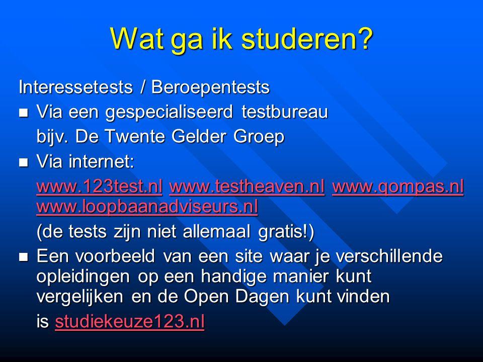Wat ga ik studeren? Interessetests / Beroepentests Via een gespecialiseerd testbureau Via een gespecialiseerd testbureau bijv. De Twente Gelder Groep