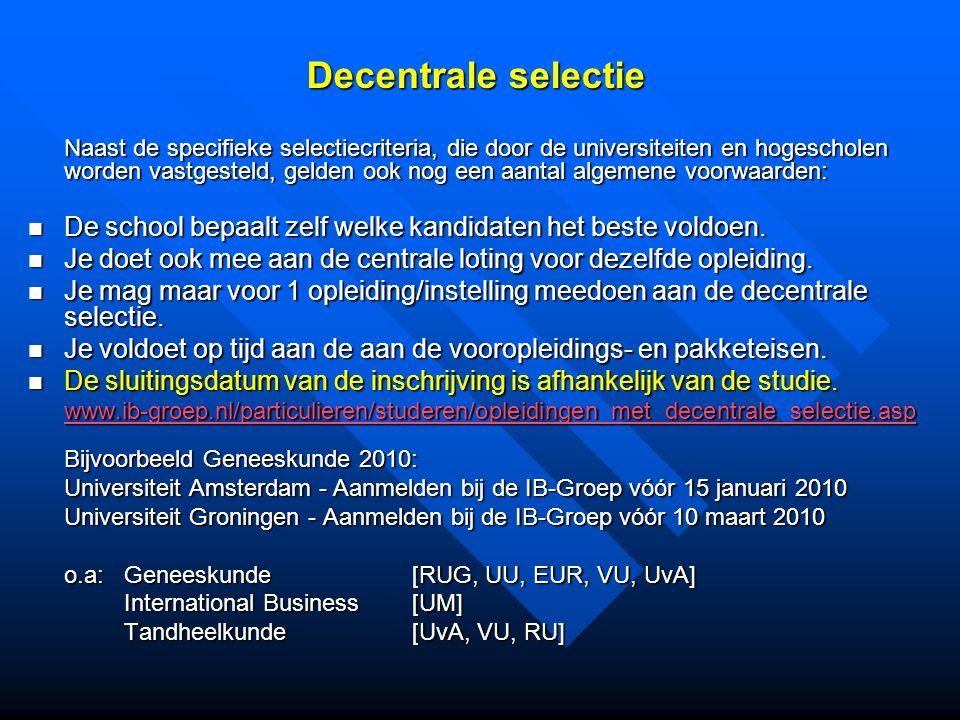 Decentrale selectie Naast de specifieke selectiecriteria, die door de universiteiten en hogescholen worden vastgesteld, gelden ook nog een aantal algemene voorwaarden: De school bepaalt zelf welke kandidaten het beste voldoen.