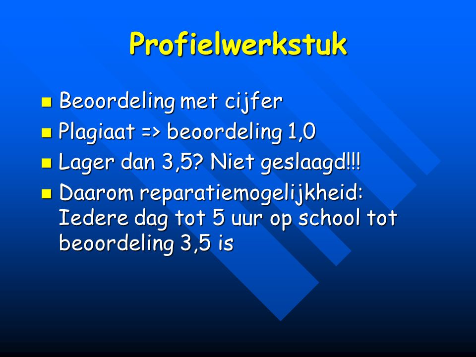 Profielwerkstuk Beoordeling met cijfer Beoordeling met cijfer Plagiaat => beoordeling 1,0 Plagiaat => beoordeling 1,0 Lager dan 3,5.