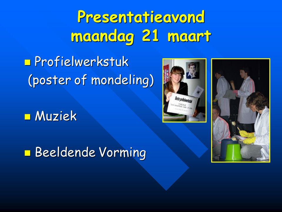Presentatieavond maandag 21 maart Profielwerkstuk Profielwerkstuk (poster of mondeling) (poster of mondeling) Muziek Muziek Beeldende Vorming Beeldend