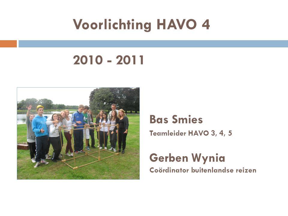 Voorlichting HAVO 4 2010 - 2011 Bas Smies Teamleider HAVO 3, 4, 5 Gerben Wynia Coördinator buitenlandse reizen