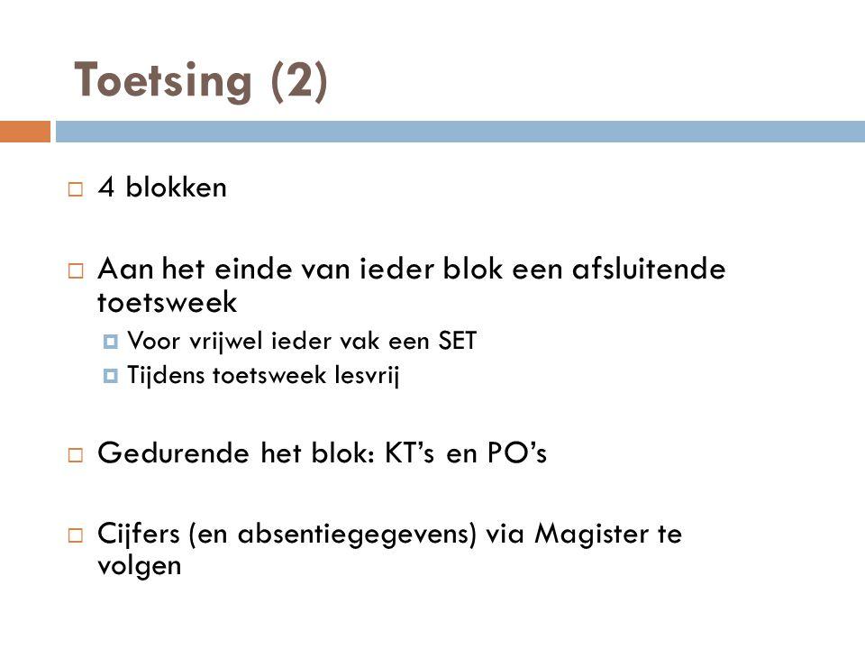 Toetsing (2)  4 blokken  Aan het einde van ieder blok een afsluitende toetsweek  Voor vrijwel ieder vak een SET  Tijdens toetsweek lesvrij  Gedurende het blok: KT's en PO's  Cijfers (en absentiegegevens) via Magister te volgen