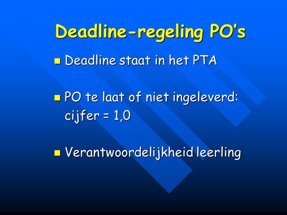 Deadline-regeling PO's Deadline staat in het PTA Deadline staat in het PTA PO te laat of niet ingeleverd: PO te laat of niet ingeleverd: cijfer = 1,0 Verantwoordelijkheid leerling Verantwoordelijkheid leerling