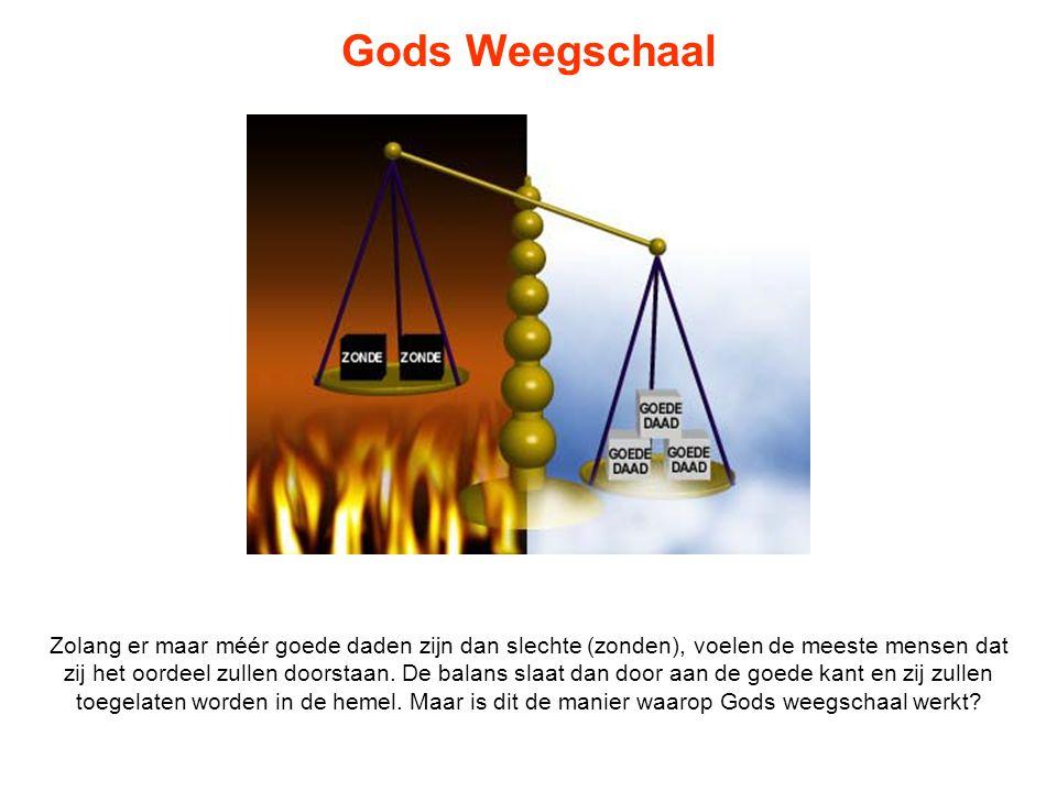 Gods Weegschaal Zolang er maar méér goede daden zijn dan slechte (zonden), voelen de meeste mensen dat zij het oordeel zullen doorstaan. De balans sla